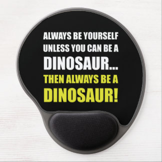 Mouse Pad De Gel Sempre você mesmo a menos que dinossauro