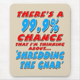 Mousepad 99,9% SHREDDING O GNAR (preto)