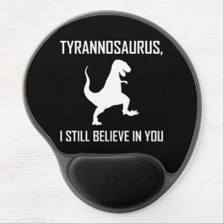 Mousepad De Gel Eu ainda acredito o tiranossauro Rex