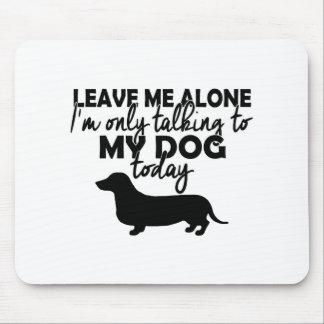 Mousepad deixe-me sozinho, mim estão falando a meu cão hoje