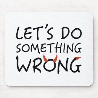 Mousepad Deixe-nos fazer erradamente algo