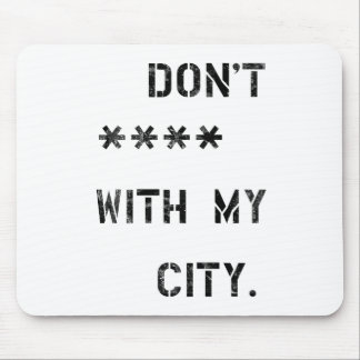 Mousepad Don't **** with my city