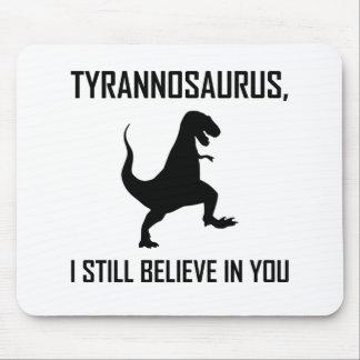 Mousepad Eu ainda acredito o tiranossauro Rex