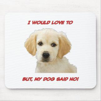 Mousepad Eu amaria a mas meu cão disse não