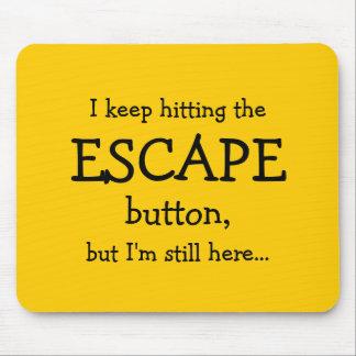 Mousepad Eu mantenho-me bater o botão do ESCAPE, mas…