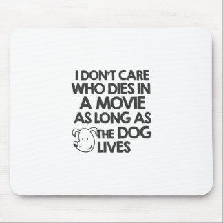 Mousepad Eu não me importo quem morre em um filme contanto
