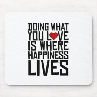 Mousepad Fazer o que você ama é onde a felicidade vive