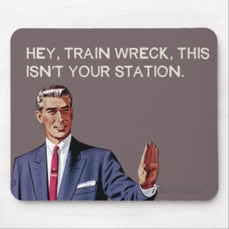 Mousepad Hey, a destruição do trem, esta não é sua estação