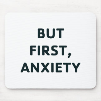 Mousepad Mas primeiramente, ansiedade