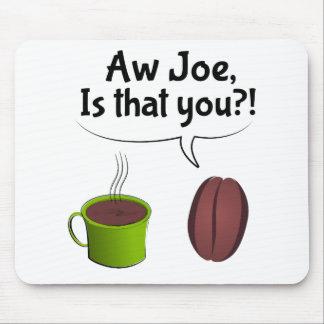 Mousepad O Aw Joe é que você