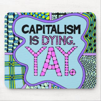 Mousepad O capitalismo está morrendo. Yay - humor cínico do