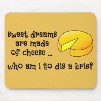 Mousepad Os sonhos doces são feitos do queijo