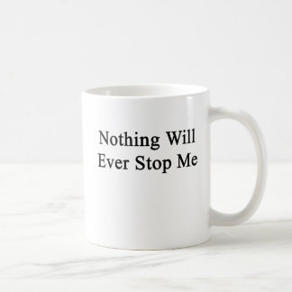 Nada parar-me-á nunca caneca de café