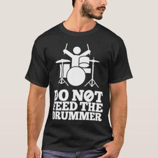 Não alimente o baterista camiseta