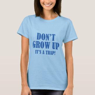 Não cresça acima. É uma armadilha Camiseta