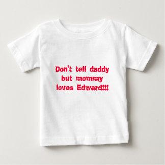 Não diga amores Edward do pai mas das mamães!!! T-shirts