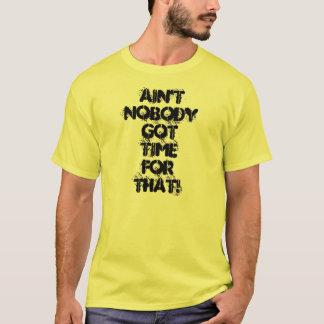 Não é ninguém hora obtida para aquele! Camisa