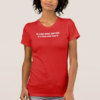 Não é o que você diz; É como você o diz Camisetas