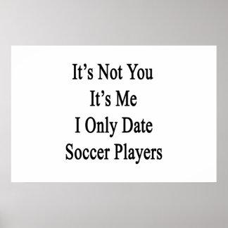 Não é você que é mim jogadores de futebol da data pôster