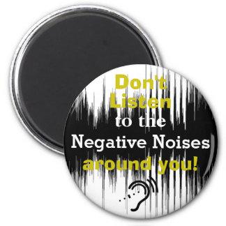 Não escute os ruídos negativos em torno de você! imã