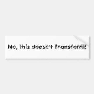 Não, este não transforma! adesivo para carro