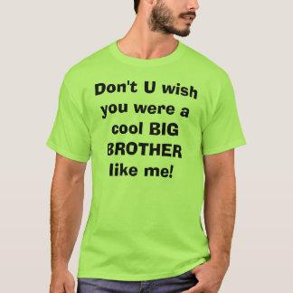 Não faz o desejo que de U você era um BIG BROTHER Camiseta