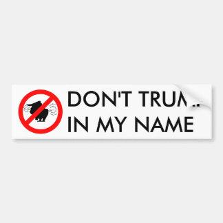 Não faz o trunfo em meu nome - autocolante no adesivo para carro