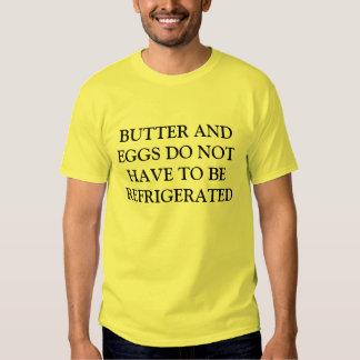 Não fazem a manteiga e os ovos do refrigerador camisetas