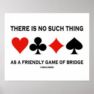 Não há nenhuma coisa como o jogo amigável da ponte pôsteres