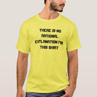 Não há nenhuma explicação racional para esta camiseta