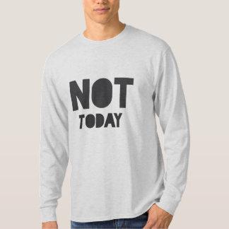 """""""Não hoje"""" indicação sarcástica Camiseta"""