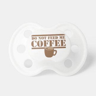 Não me alimente o CAFÉ!!! Chupeta De Bebê