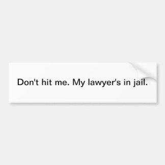 Não me bata. Meu advogado na cadeia - autocolante  Adesivo Para Carro