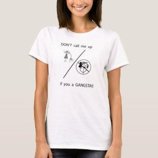 Não me chame acima se você um GANGSTA! Camiseta