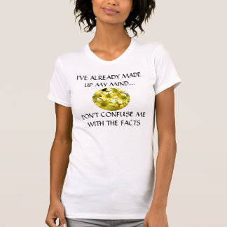 NÃO ME CONFUNDA COM OS FATOS - camisa