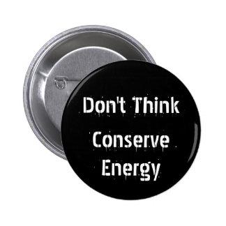 Não pense, não conserve a energia bóton redondo 5.08cm