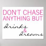 Não persiga qualquer coisa mas bebidas & não sonhe posters