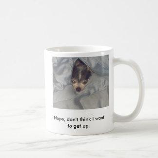 Não queira levantar-se agora caneca de café