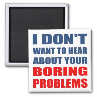 Não queira ouvir-se sobre seus problemas imã