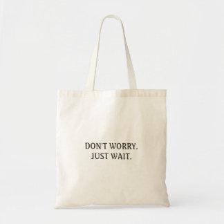 """""""Não se preocupe. Apenas espera."""" O bolsa"""