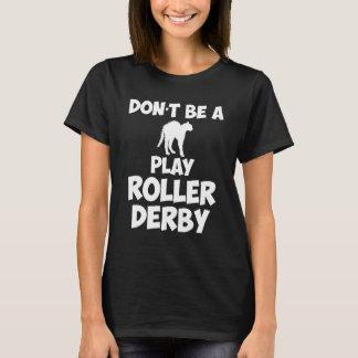 Não seja um t-shirt do fã de Derby do rolo do jogo Camiseta