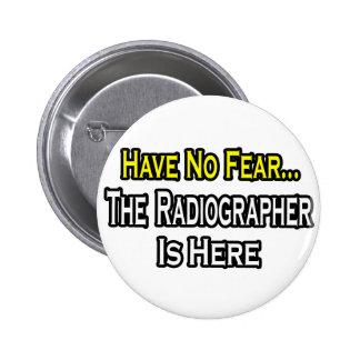 Não tenha nenhum medo, técnico de radiologia está bóton redondo 5.08cm