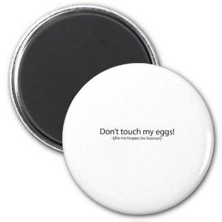 Não toque em meus ovos imã