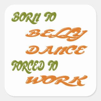 Nascer à dança do ventre forçada para trabalhar adesivo quadrado