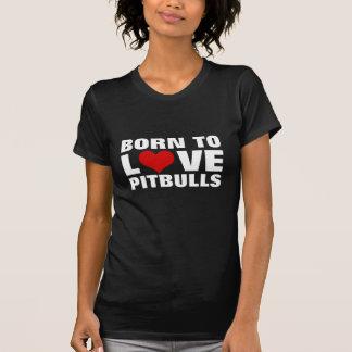 Nascer para amar Pitbulls Camiseta