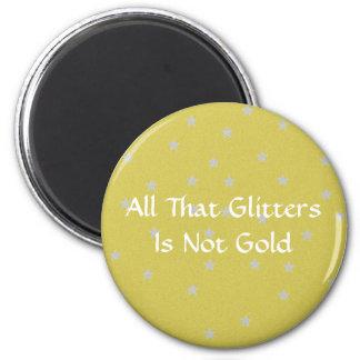 Nem tudo o que reluz é ouro ímã redondo 5.08cm