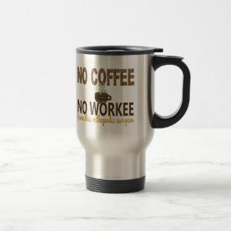Nenhum café nenhum cirurgião ortopédico de Workee Caneca Térmica
