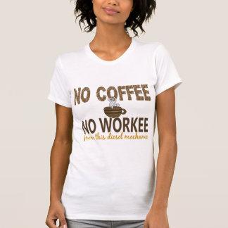 Nenhum café nenhum mecânico do diesel de Workee Camiseta