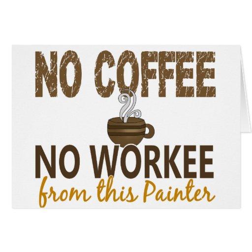 Nenhum café nenhum pintor de Workee Cartões