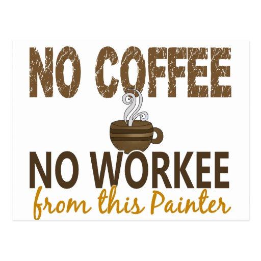 Nenhum café nenhum pintor de Workee Cartão Postal